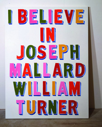 I Believe in Joseph Mallard William Turner by Bob and Roberta Smith  © The Artist, courtesy of the Artist and Hales Gallery