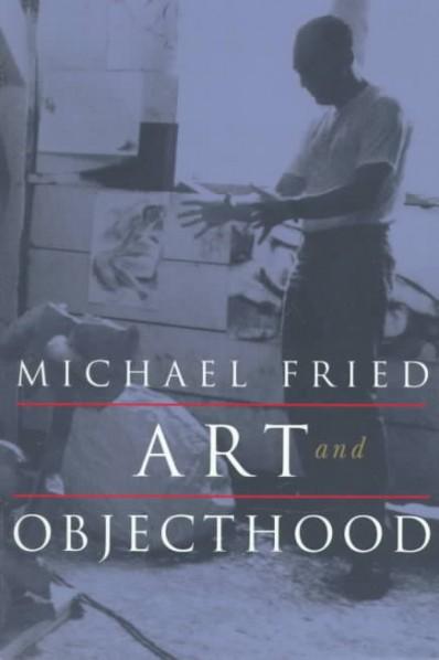 "Michael Fried, ""Art and Objecthood""(1967)"