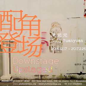 "Platform China presents ""Song Yuanyuan: Downstage, Upstaged"""